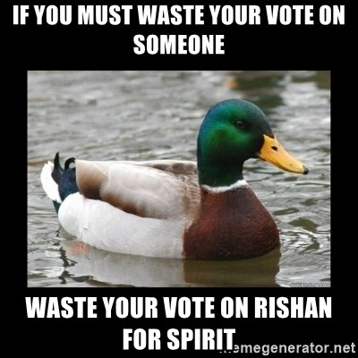 advice mallard - if you must waste your vote on someone waste your vote on rishan for spirit
