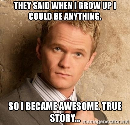 BARNEYxSTINSON - THey said when I grow up I could be anything. So I became awesome. True story...