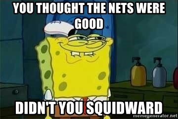 Spongebob - You thought the nets were good Didn't You squidward
