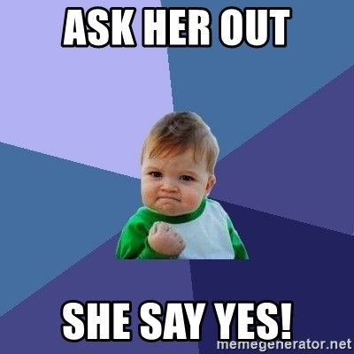 Success Kid - ask her out she say yes!
