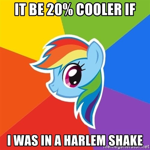 Rainbow Dash - It be 20% cooler if I was In a Harlem shake