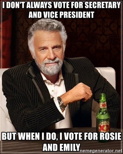 The Most Interesting Man In The World - I don't always vote for secretary and vice president but when i do, i vote for rosie and emily