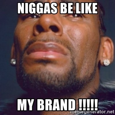 R. Kelly - Niggas be like My brand !!!!!