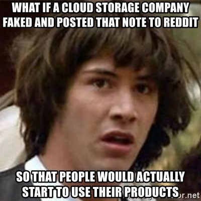 what if meme - What if a cloud storage company faked and posted that note to reddit So that people would actually start to use their products