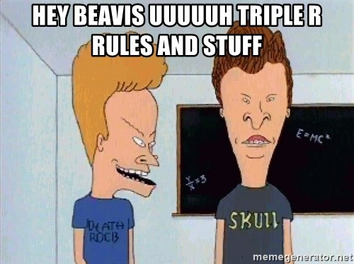 Beavis and butthead - Hey Beavis uuuuuh Triple r rules and stuff