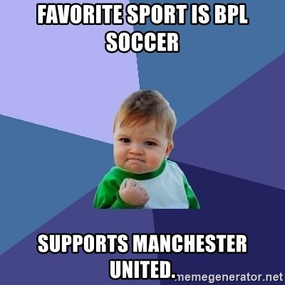 Success Kid - Favorite sport is BPL soccer Supports Manchester United.