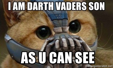 bane cat - I AM DARTH VADERS SON  AS U CAN SEE