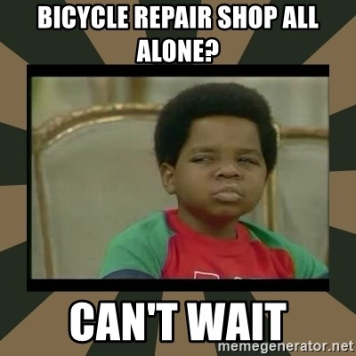 What you talkin' bout Willis  - bicycle repair shop all alone? can't wait