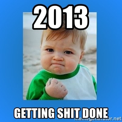 yes baby 2 - 2013 getting shit done