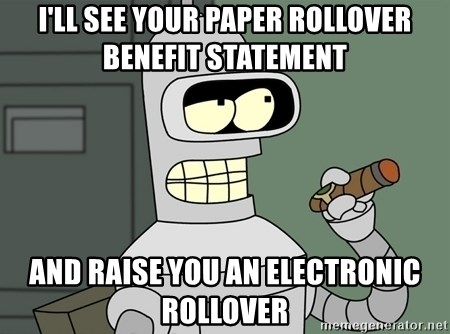 Typical Bender - i'll see your paper rollover benefit statement and raise you an electronic rollover