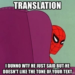 Suspicious Spiderman - translation i dunno wtf he just said but he doesn't like the tone of your text
