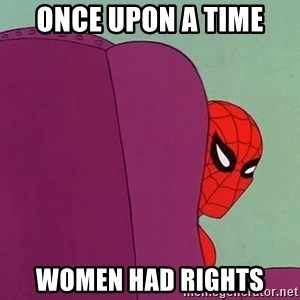 Suspicious Spiderman - once upon a time women had rights