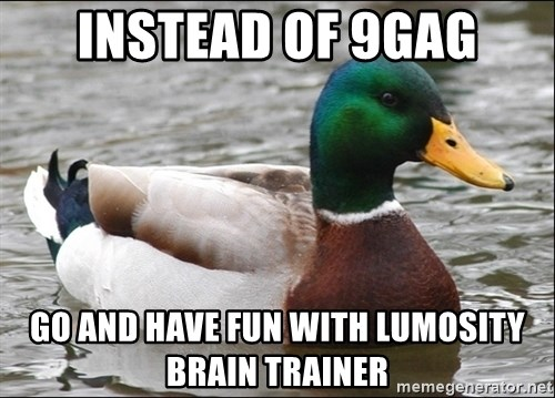 Actual Advice Mallard 1 - instead of 9gag go and have fun with lumosity brain trainer