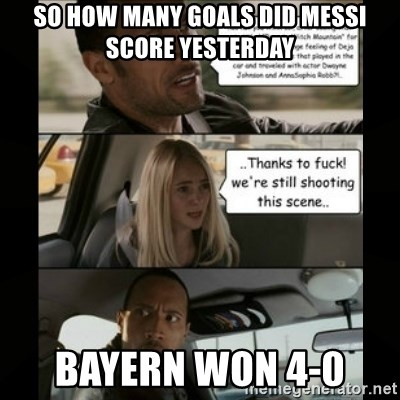 The Rock Driving Meme - so how many goals did messi score yesterday bayern won 4-0