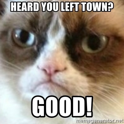angry cat asshole - heard you left town? good!