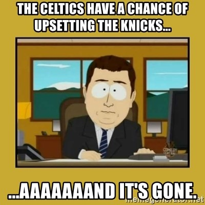 aaand its gone - The Celtics have a chance of upsetting the Knicks... ...AAAAAAAnd it's gone.
