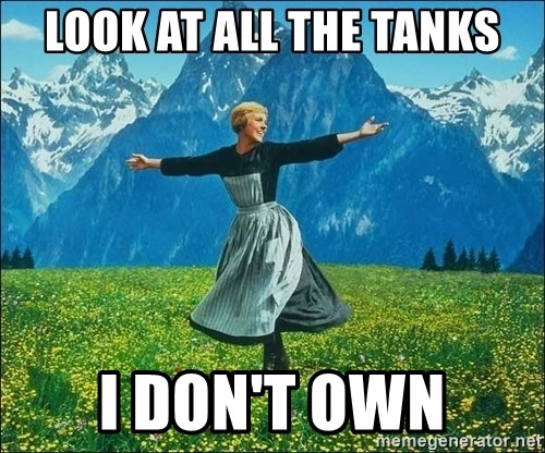 Look at all the things - Look at all the tanks i don't own