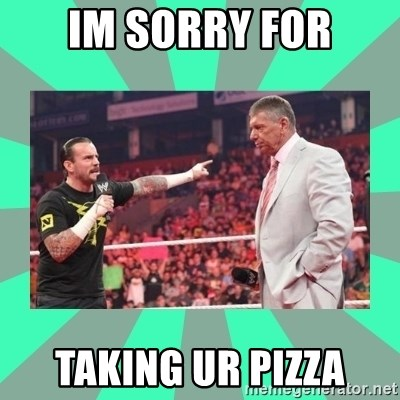 CM Punk Apologize! - IM SORRY FOR TAKING UR PIZZA