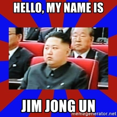 kim jong un - Hello, my name is Jim Jong UN