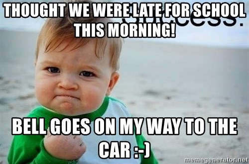 success baby - Thought we were late for school  this morning! Bell goes on my way to the car :-)
