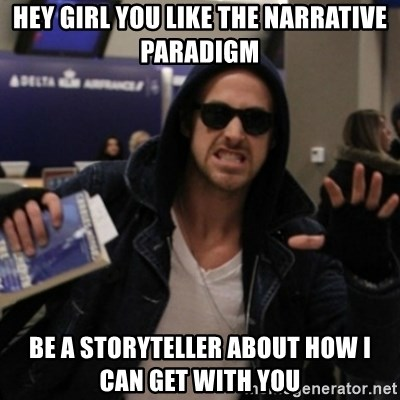 Manarchist Ryan Gosling - Hey girl you like the narrative paradigm Be a storyteller about how I can get with you