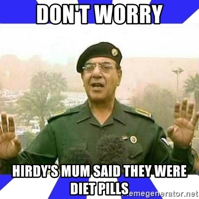 Comical Ali - Don't worry Hirdy's mum said they were diet pills