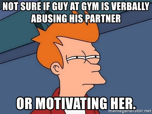 Futurama Fry - Not sure if guy at gym is verbally Abusing his partner  or motivating her.