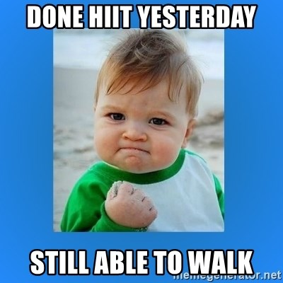 yes baby 2 - done hiit yesterday still able to walk