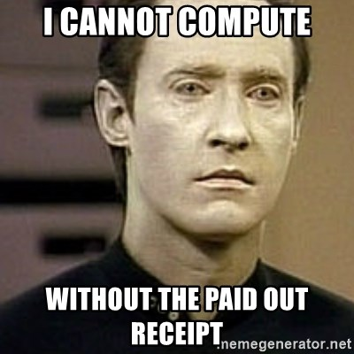 Star Trek Data - I cANNOT COMPUTE WITHOUT THE PAID OUT RECEIPT
