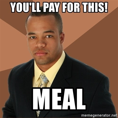 Successful Black Man - you'll pay for this! meal