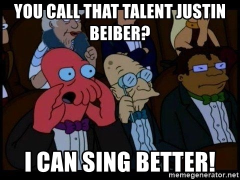 Zoidberg - YOU CALL THAT TALENT JUSTIN BEIBER? I CAN SING BETTER!