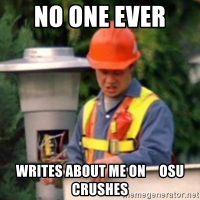 No One Ever Pays Me in Gum - no one ever  writes about me on     OSU crushes