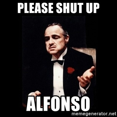The Godfather - PLEASE SHUT UP ALFONSO