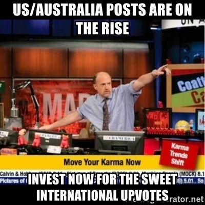 Mad Karma With Jim Cramer - US/Australia Posts Are on the Rise Invest now for the sweet International Upvotes