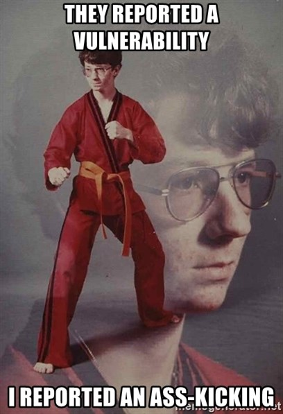 PTSD Karate Kyle - They reported a vulnerability I reported an ass-kicking