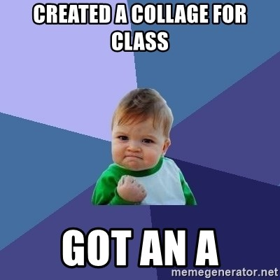 Success Kid - CREATED A COLLAGE FOR CLASS Got an A
