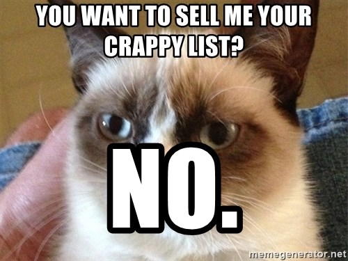 Angry Cat Meme - You want to sell me your crappy list? NO.