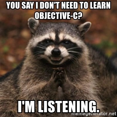 evil raccoon - You say I don't need to learn Objective-C? I'm Listening.