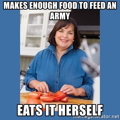 Ina Garten - mAKES ENOUGH FOOD TO FEED AN ARMY eATS IT HERSELF