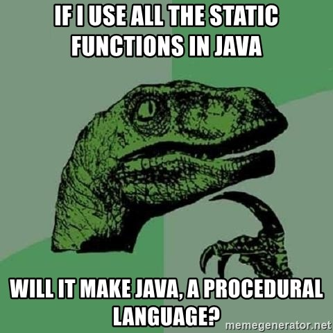 Philosoraptor - if i use all the static functions in java will it make java, a procedural language?