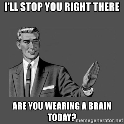 Grammar Guy - I'Ll stop you right there Are you wearing a brain today?