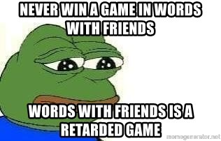 Sad Frog - Never win a game In words with friends  words with friends is a retarded game