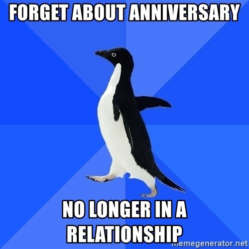 Socially Awkward Penguin - forget about anniversary no longer in a relationship