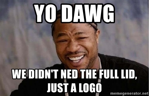 Yo Dawg - Yo dawg We didn't ned the full lid, just a logo