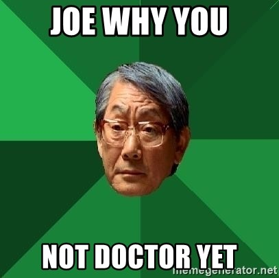 High Expectations Asian Father - joe why you not doctor yet