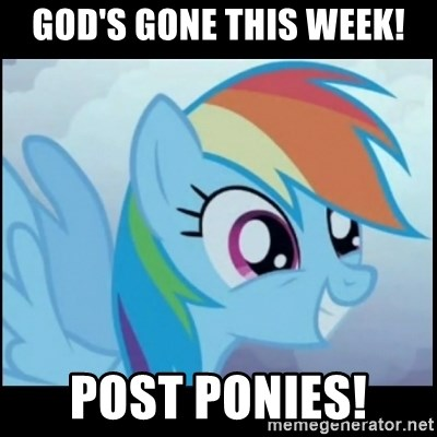 Post Ponies - god's gone this week! post ponies!