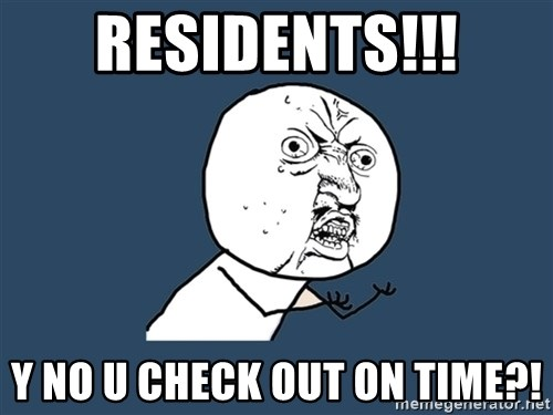 Y U No - Residents!!! y no u check out on time?!