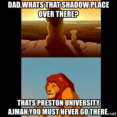 Lion King Shadowy Place - DAD,WHATS THAT SHADOW PLACE OVER THERE? THATS PRESTON UNIVERSITY AJMAN,You must never go there.