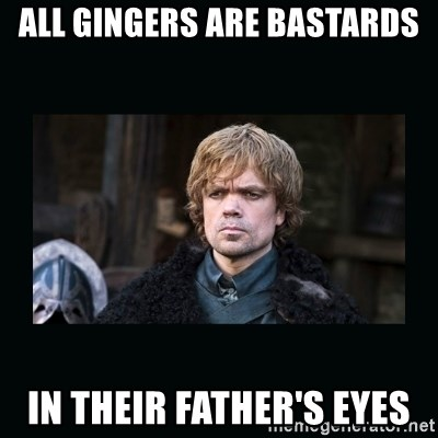 Peter Dinklage - All gingers are bastards in their father's eyes