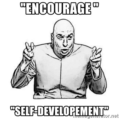 "Sceptical Dr. Evil - ""encourage "" ""self-developement"""